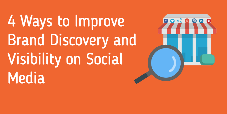 4 Ways to Improve Brand Discovery and Visibility on Social Media 1